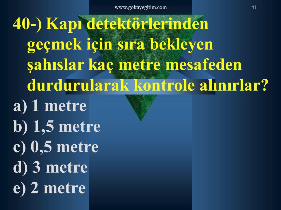 www.gokayegitim.com 40-) Kapı detektörlerinden geçmek için sıra bekleyen şahıslar kaç metre mesafeden durdurularak kontrole alınırlar
