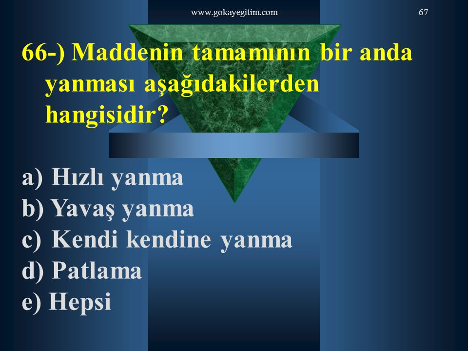 66-) Maddenin tamamının bir anda yanması aşağıdakilerden hangisidir