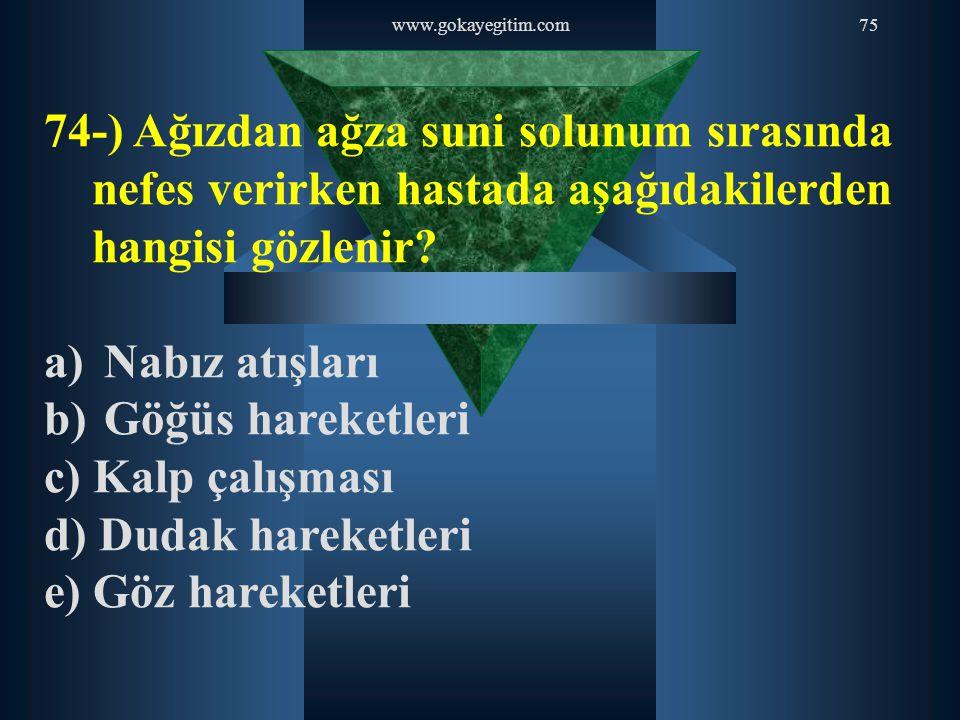 www.gokayegitim.com 74-) Ağızdan ağza suni solunum sırasında nefes verirken hastada aşağıdakilerden hangisi gözlenir