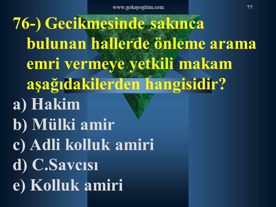 www.gokayegitim.com 76-) Gecikmesinde sakınca bulunan hallerde önleme arama emri vermeye yetkili makam aşağıdakilerden hangisidir