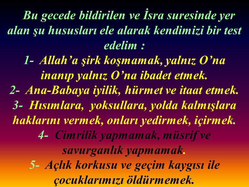 1- Allah'a şirk koşmamak, yalnız O'na inanıp yalnız O'na ibadet etmek.