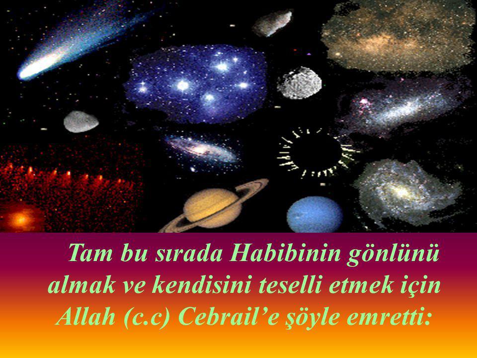 Tam bu sırada Habibinin gönlünü almak ve kendisini teselli etmek için Allah (c.c) Cebrail'e şöyle emretti: