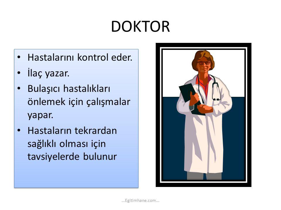 DOKTOR Hastalarını kontrol eder. İlaç yazar.