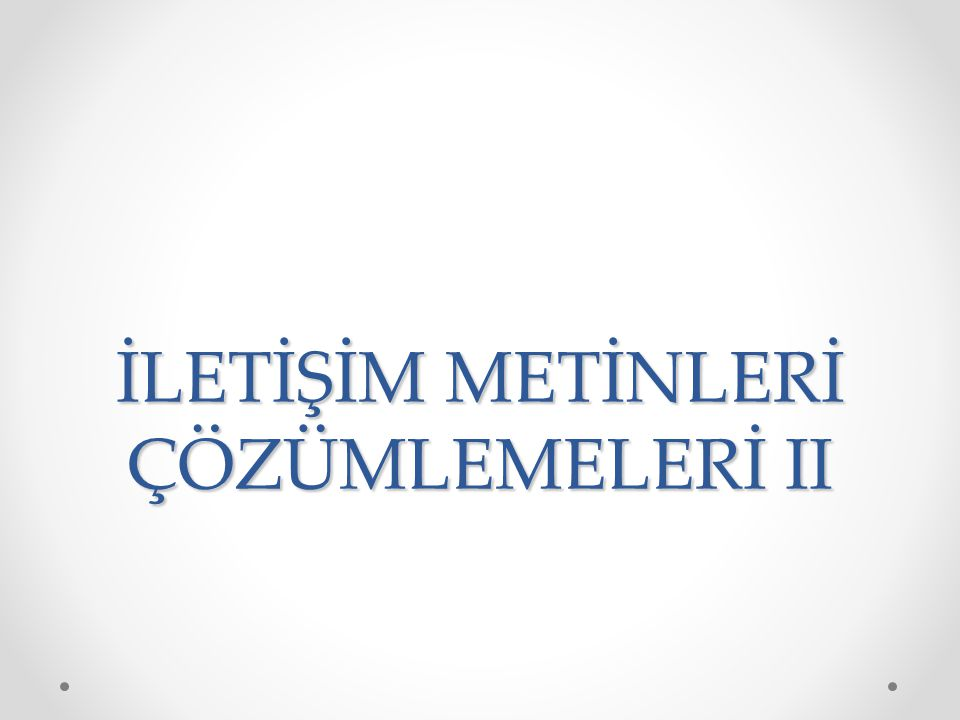 İLETİŞİM METİNLERİ ÇÖZÜMLEMELERİ II