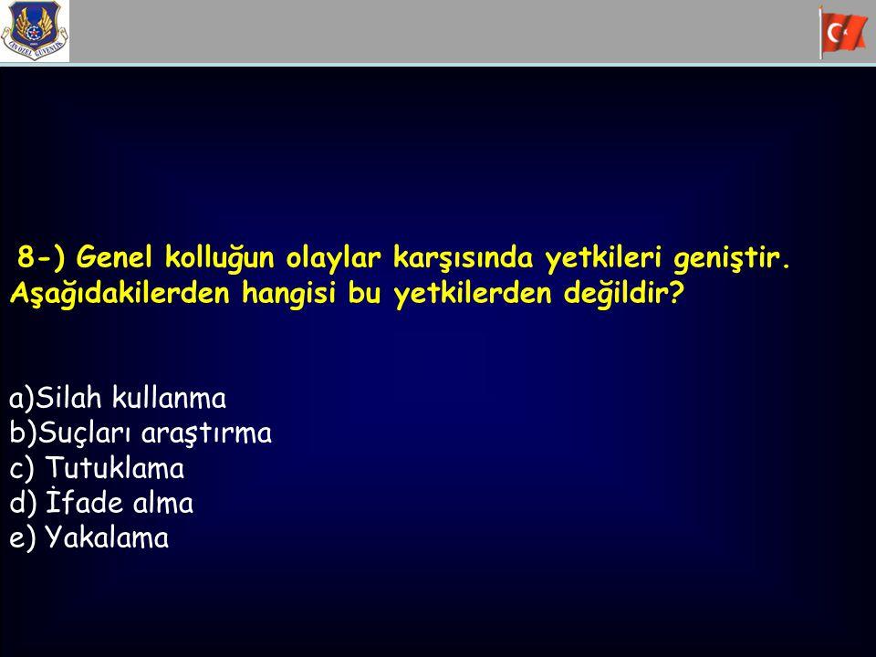 8-) Genel kolluğun olaylar karşısında yetkileri geniştir.