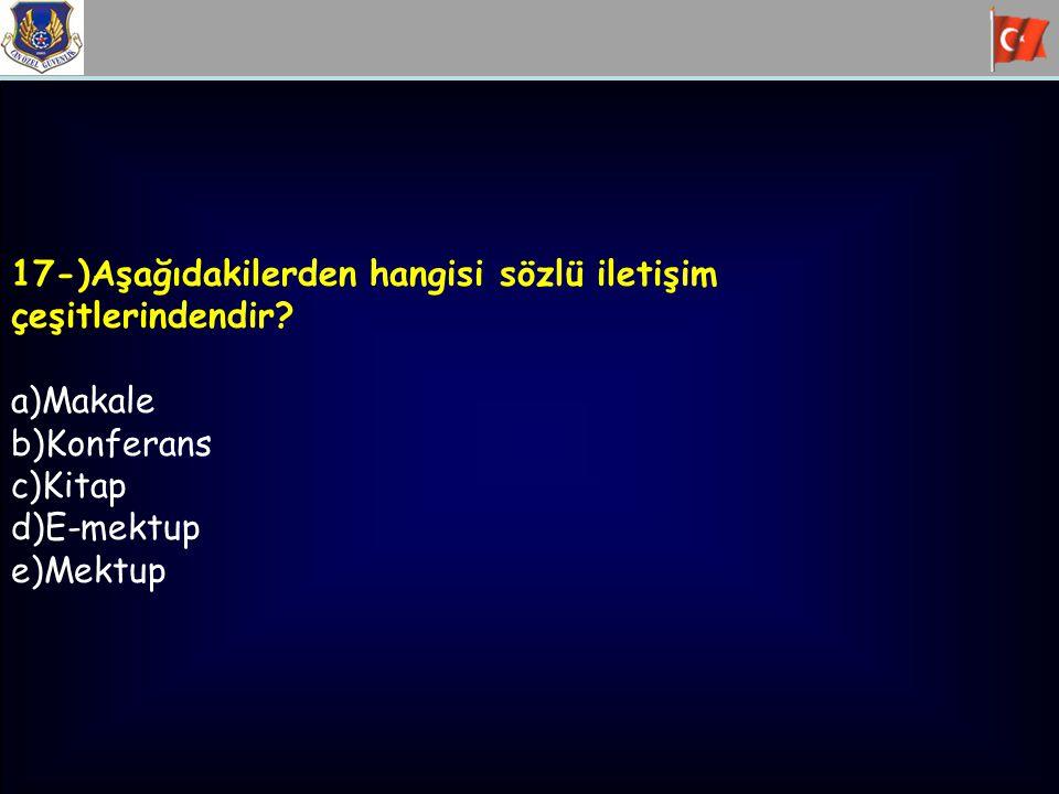 17-)Aşağıdakilerden hangisi sözlü iletişim
