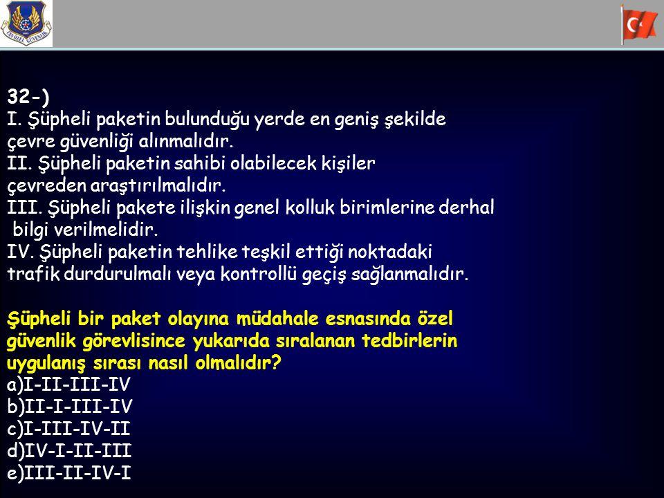 32-) I. Şüpheli paketin bulunduğu yerde en geniş şekilde. çevre güvenliği alınmalıdır. II. Şüpheli paketin sahibi olabilecek kişiler.