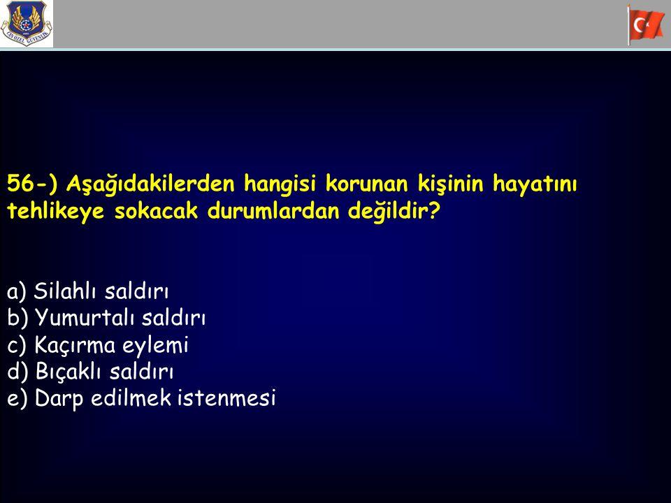 56-) Aşağıdakilerden hangisi korunan kişinin hayatını