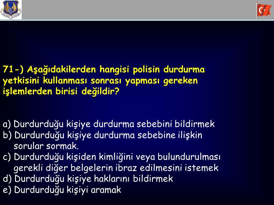 71-) Aşağıdakilerden hangisi polisin durdurma