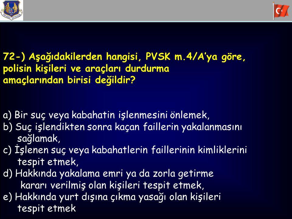 72-) Aşağıdakilerden hangisi, PVSK m.4/A'ya göre,