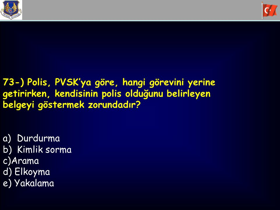 73-) Polis, PVSK'ya göre, hangi görevini yerine