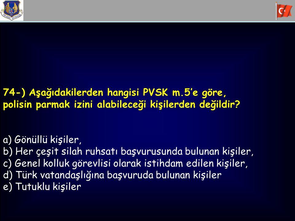 74-) Aşağıdakilerden hangisi PVSK m.5'e göre,