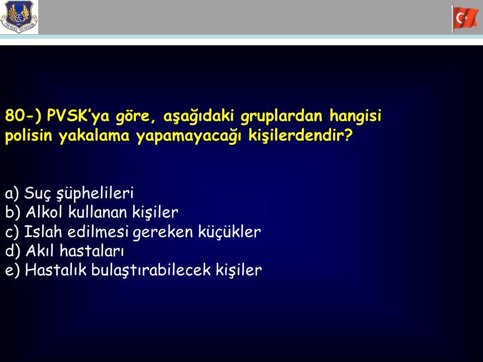 80-) PVSK'ya göre, aşağıdaki gruplardan hangisi
