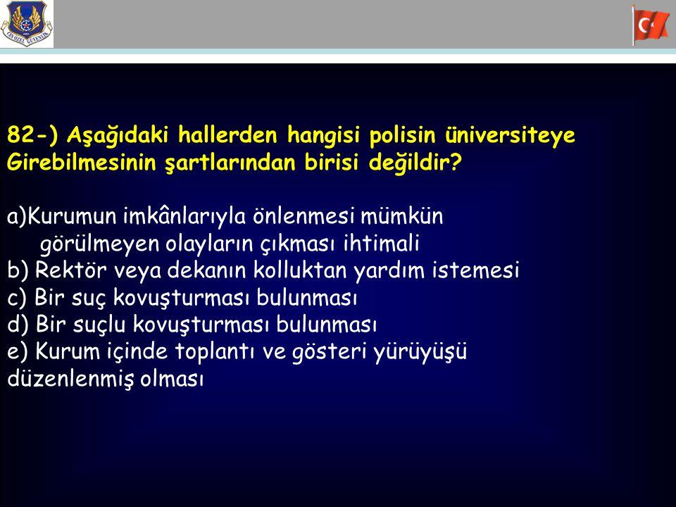 82-) Aşağıdaki hallerden hangisi polisin üniversiteye