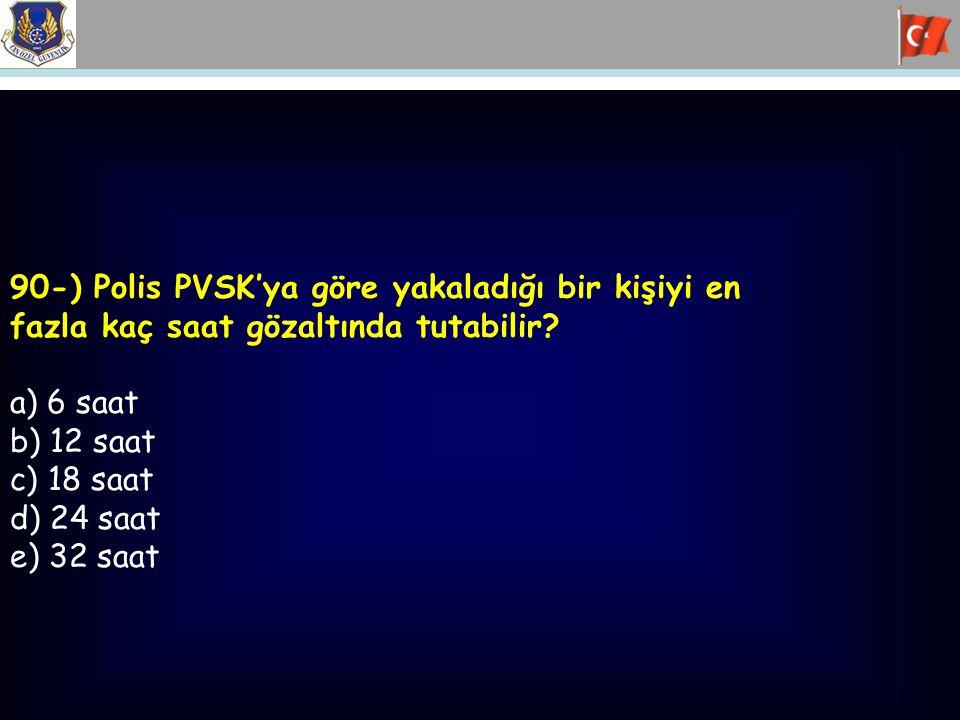 90-) Polis PVSK'ya göre yakaladığı bir kişiyi en