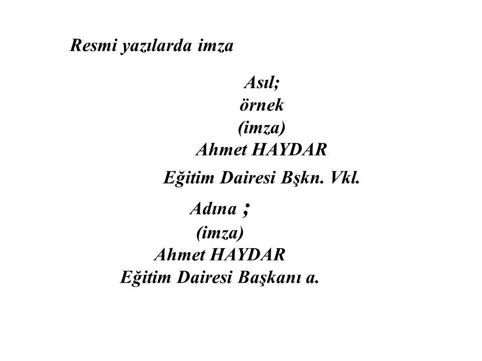 Asıl; örnek (imza) Ahmet HAYDAR Eğitim Dairesi Bşkn. Vkl.