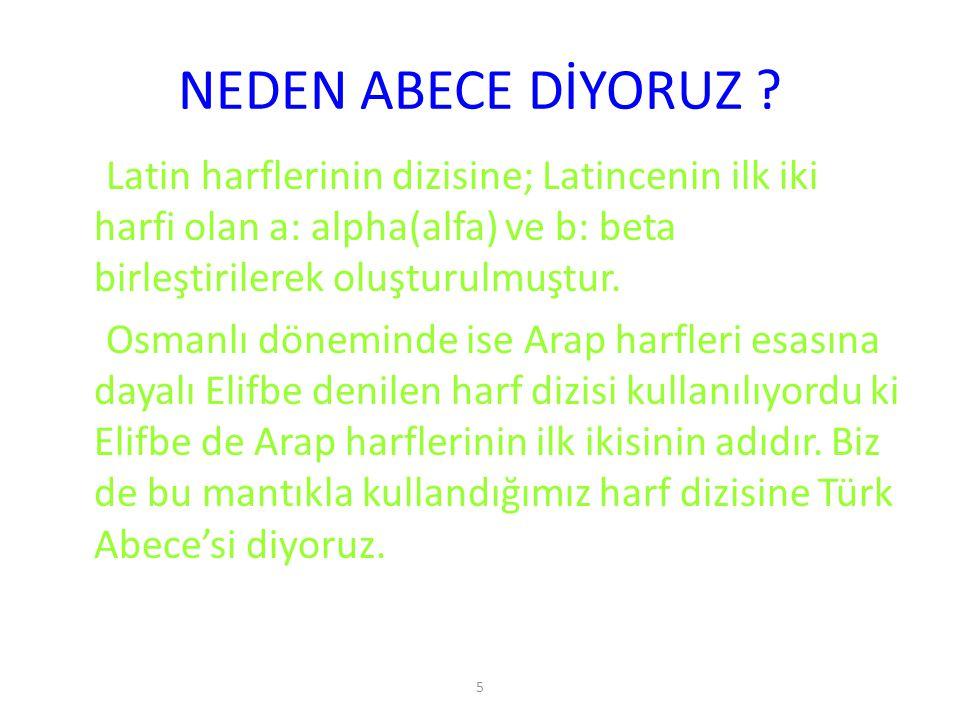 NEDEN ABECE DİYORUZ Latin harflerinin dizisine; Latincenin ilk iki harfi olan a: alpha(alfa) ve b: beta birleştirilerek oluşturulmuştur.