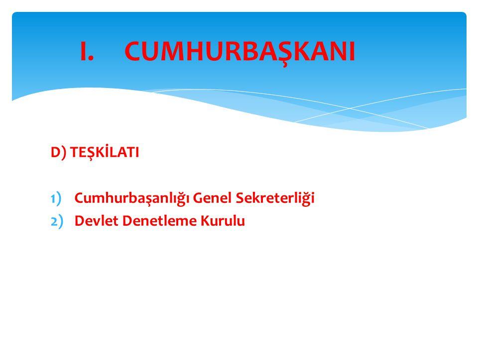 CUMHURBAŞKANI D) TEŞKİLATI Cumhurbaşanlığı Genel Sekreterliği