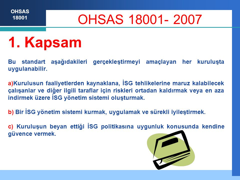 OHSAS 18001- 2007 1. Kapsam. Bu standart aşağıdakileri gerçekleştirmeyi amaçlayan her kuruluşta uygulanabilir.
