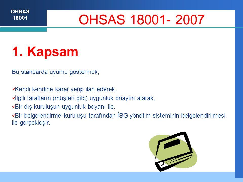 OHSAS 18001- 2007 1. Kapsam Bu standarda uyumu göstermek;