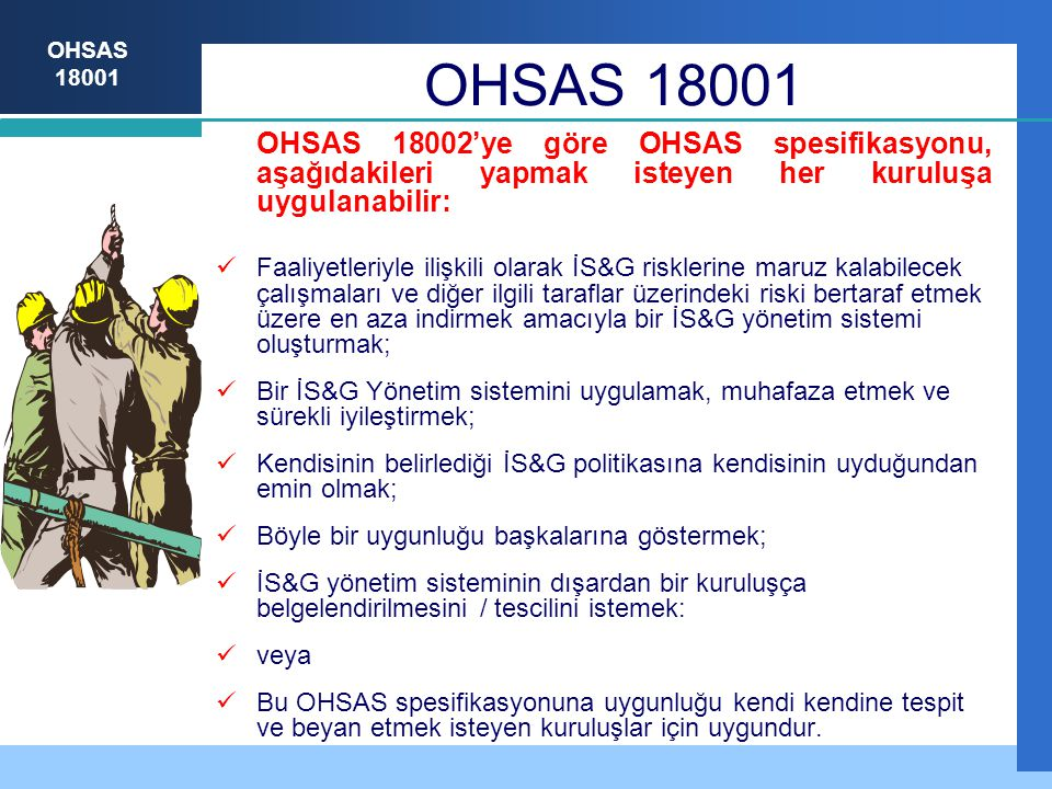 OHSAS 18001 OHSAS 18002'ye göre OHSAS spesifikasyonu, aşağıdakileri yapmak isteyen her kuruluşa uygulanabilir: