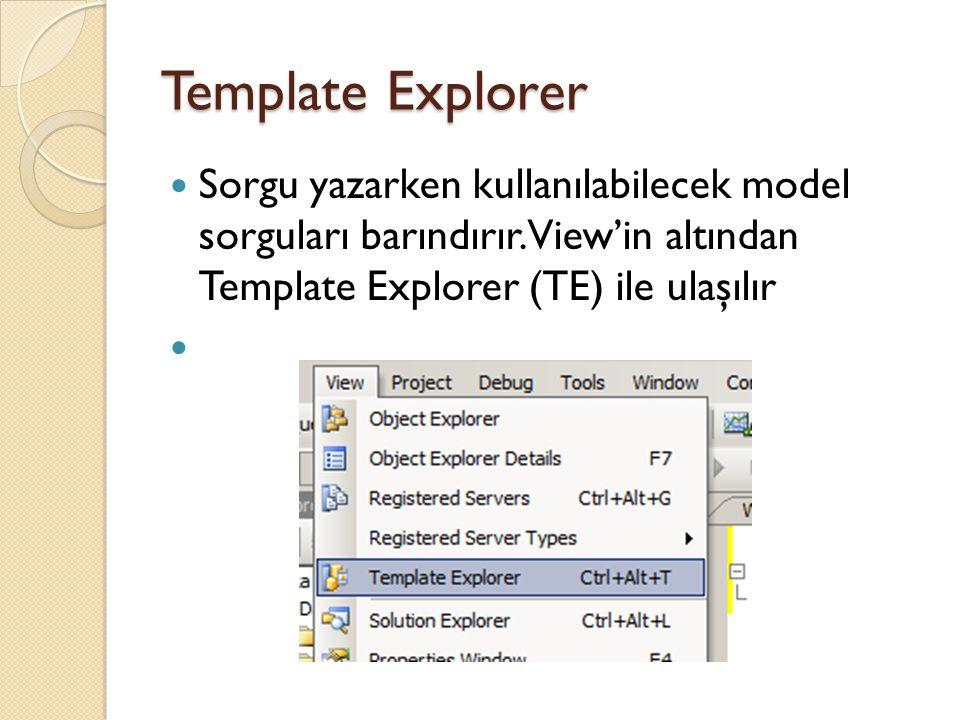 Template Explorer Sorgu yazarken kullanılabilecek model sorguları barındırır.