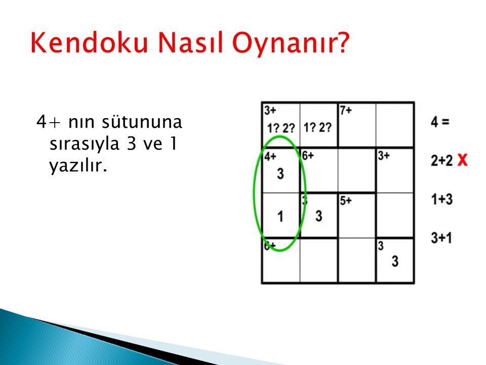 Kendoku Nasıl Oynanır 4+ nın sütununa sırasıyla 3 ve 1 yazılır.