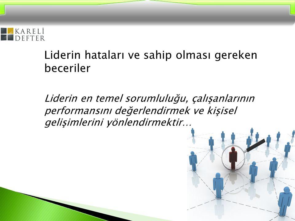 Liderin hataları ve sahip olması gereken beceriler Liderin en temel sorumluluğu, çalışanlarının performansını değerlendirmek ve kişisel gelişimlerini yönlendirmektir…