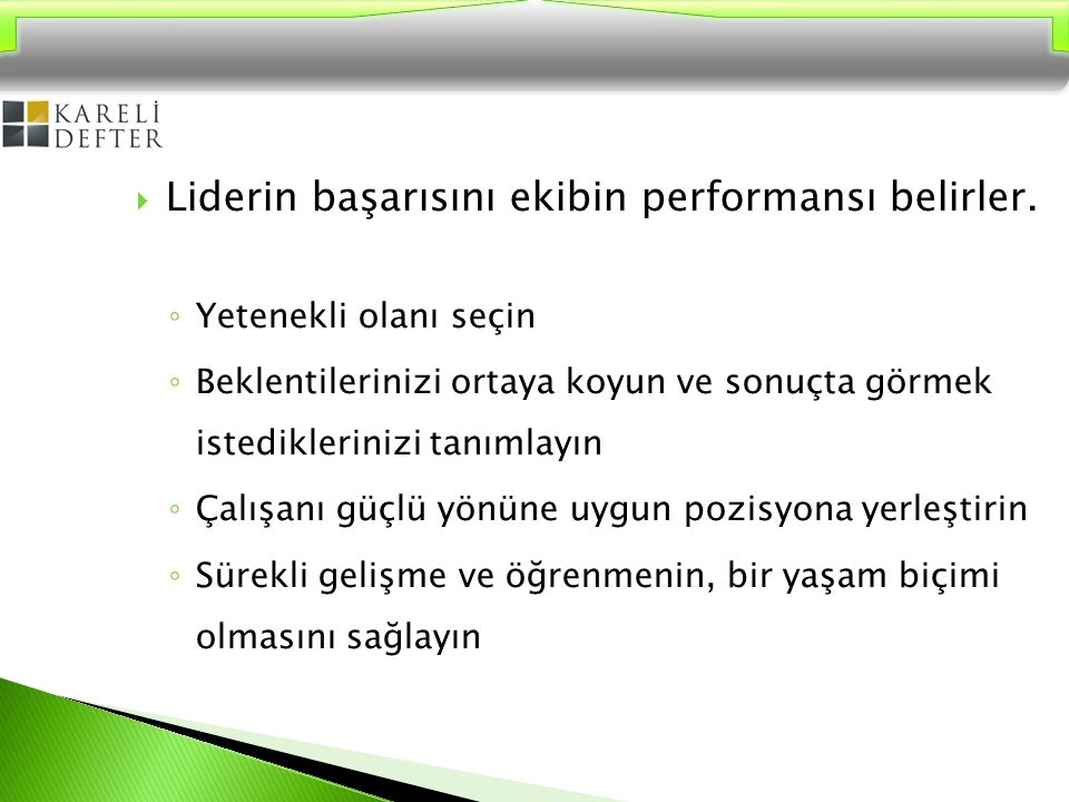 Liderin başarısını ekibin performansı belirler.