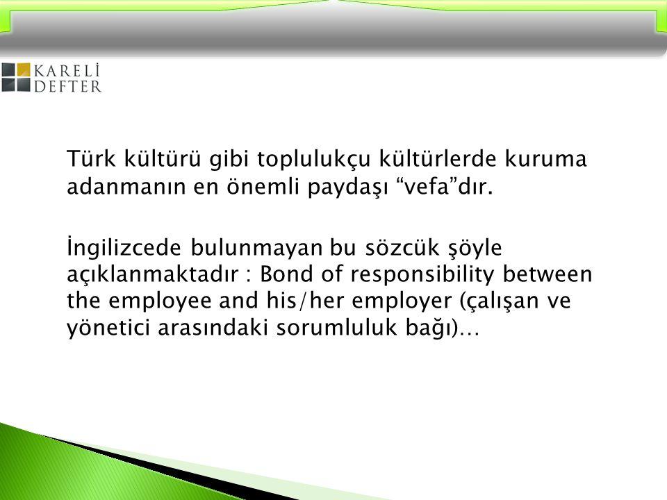 Türk kültürü gibi toplulukçu kültürlerde kuruma adanmanın en önemli paydaşı vefa dır.
