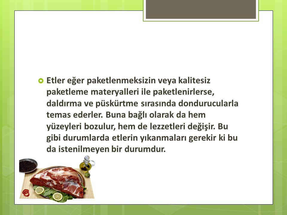Etler eğer paketlenmeksizin veya kalitesiz paketleme materyalleri ile paketlenirlerse, daldırma ve püskürtme sırasında dondurucularla temas ederler.