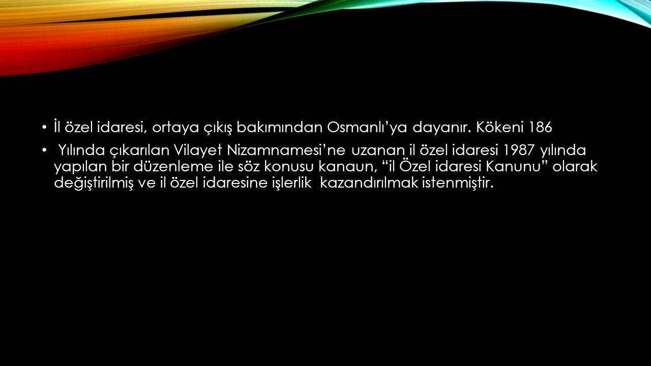 İl özel idaresi, ortaya çıkış bakımından Osmanlı'ya dayanır. Kökeni 186