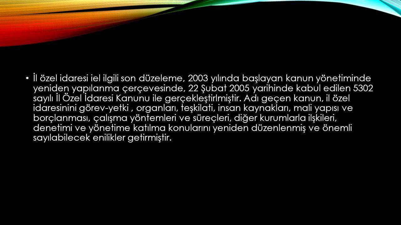 İl özel idaresi iel ilgili son düzeleme, 2003 yılında başlayan kanun yönetiminde yeniden yapılanma çerçevesinde, 22 Şubat 2005 yarihinde kabul edilen 5302 sayılı İl Özel İdaresi Kanunu ile gerçekleştirlmiştir.