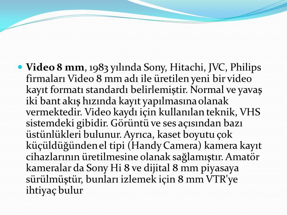 Video 8 mm, 1983 yılında Sony, Hitachi, JVC, Philips firmaları Video 8 mm adı ile üretilen yeni bir video kayıt formatı standardı belirlemiştir.