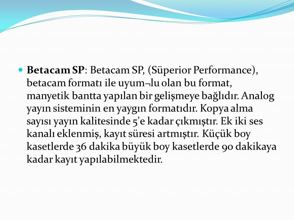 Betacam SP: Betacam SP, (Süperior Performance), betacam formatı ile uyum¬lu olan bu format, manyetik bantta yapılan bir gelişmeye bağlıdır.