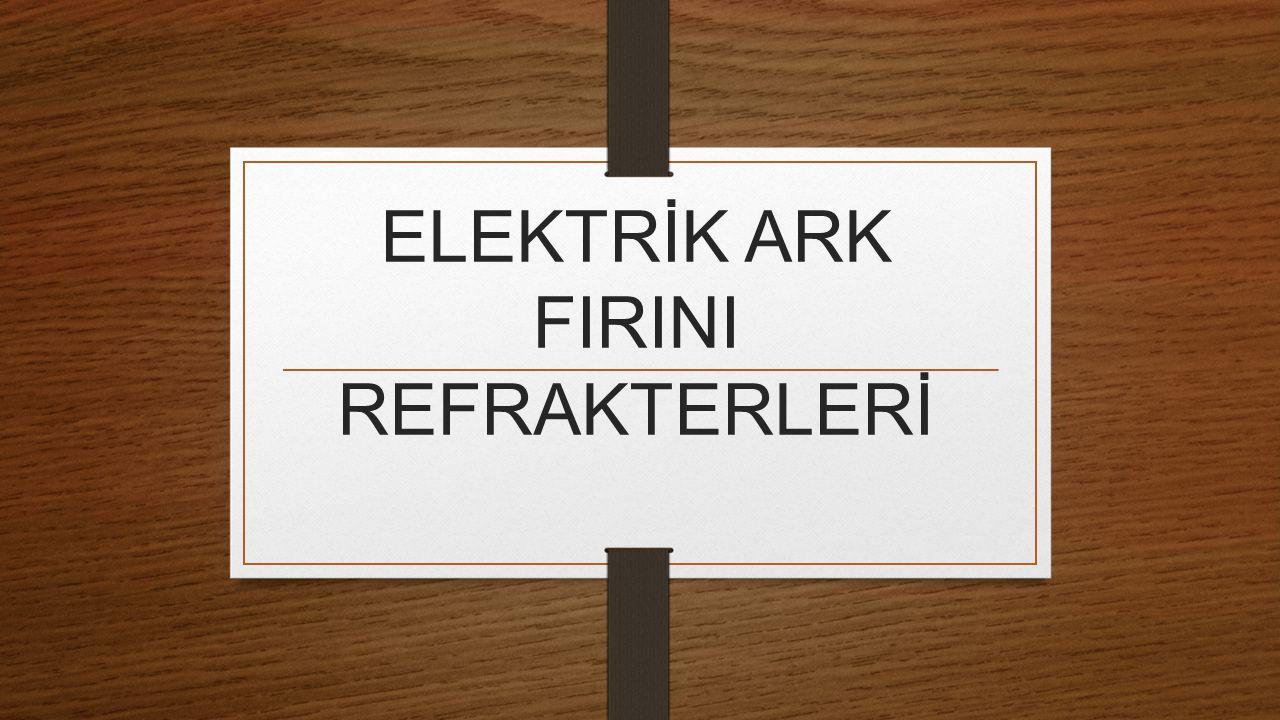ELEKTRİK ARK FIRINI REFRAKTERLERİ