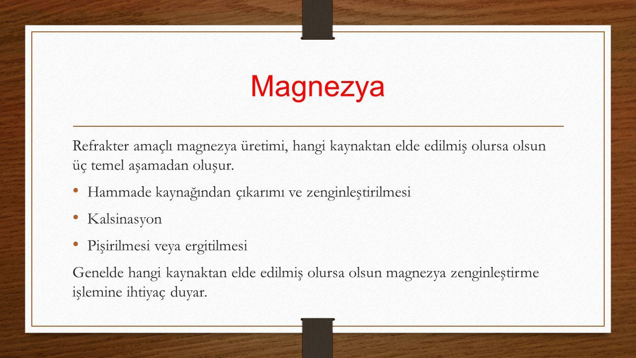 Magnezya Refrakter amaçlı magnezya üretimi, hangi kaynaktan elde edilmiş olursa olsun üç temel aşamadan oluşur.