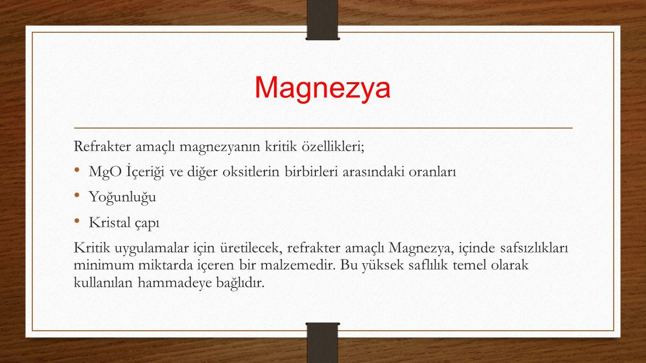 Magnezya Refrakter amaçlı magnezyanın kritik özellikleri;
