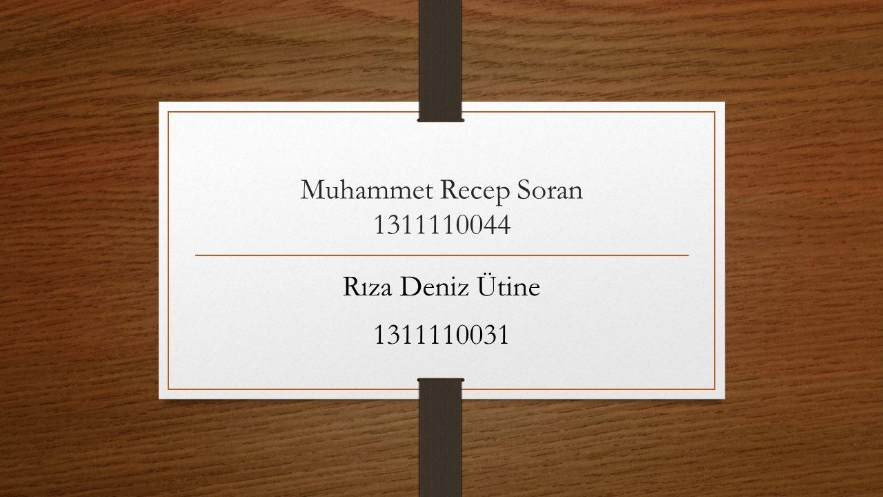 Muhammet Recep Soran 1311110044 Rıza Deniz Ütine 1311110031