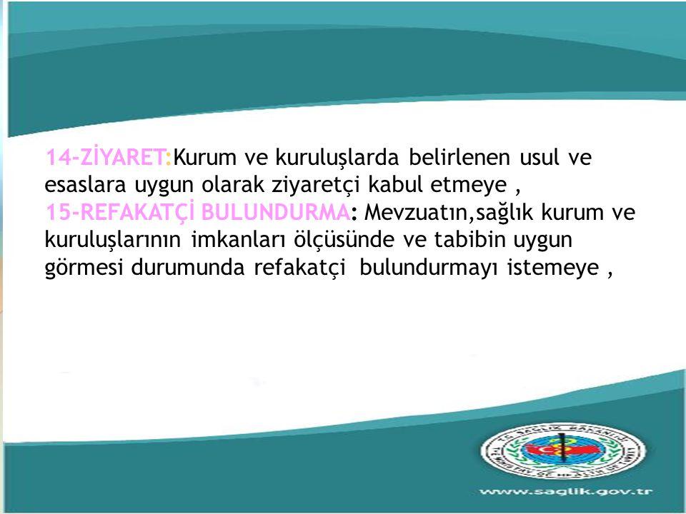 14-ZİYARET:Kurum ve kuruluşlarda belirlenen usul ve esaslara uygun olarak ziyaretçi kabul etmeye ,