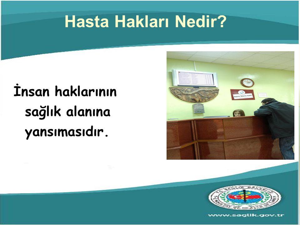 Hasta Hakları Nedir İnsan haklarının sağlık alanına yansımasıdır. 4