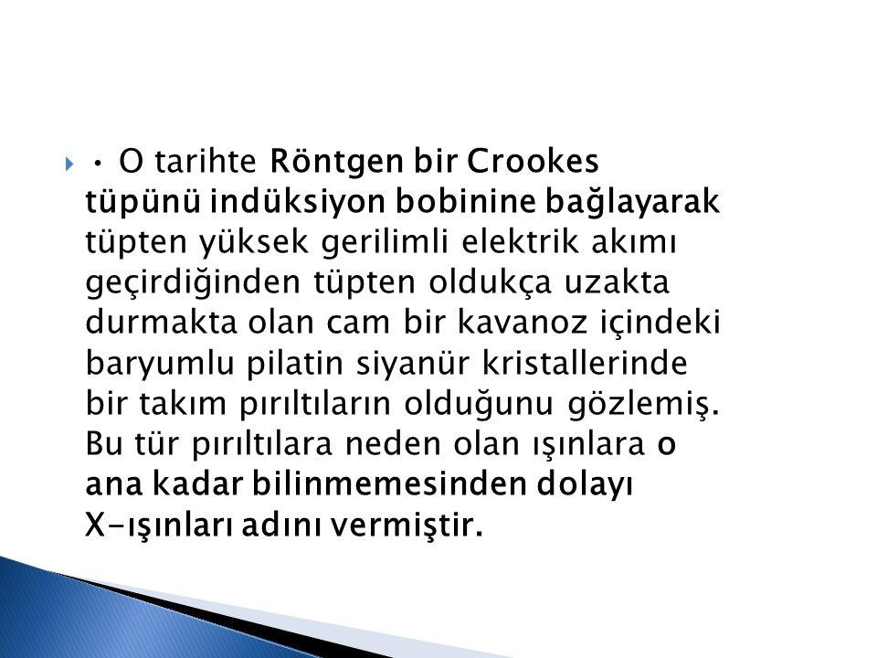 • O tarihte Röntgen bir Crookes