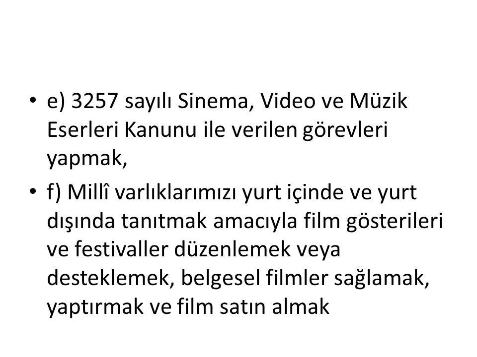 e) 3257 sayılı Sinema, Video ve Müzik Eserleri Kanunu ile verilen görevleri yapmak,