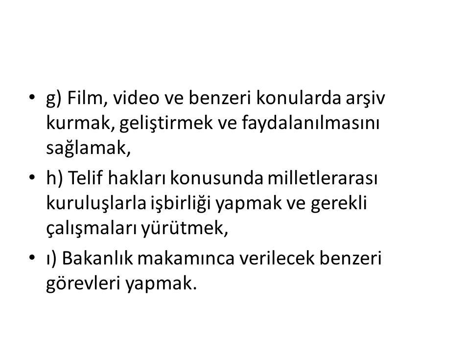 g) Film, video ve benzeri konularda arşiv kurmak, geliştirmek ve faydalanılmasını sağlamak,