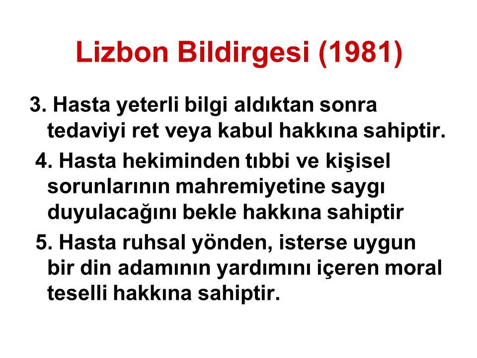 Lizbon Bildirgesi (1981) 3. Hasta yeterli bilgi aldıktan sonra tedaviyi ret veya kabul hakkına sahiptir.