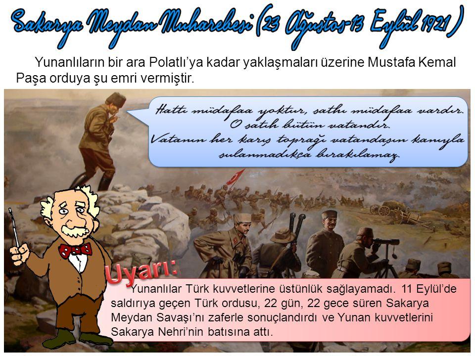 Yunanlıların bir ara Polatlı'ya kadar yaklaşmaları üzerine Mustafa Kemal Paşa orduya şu emri vermiştir.