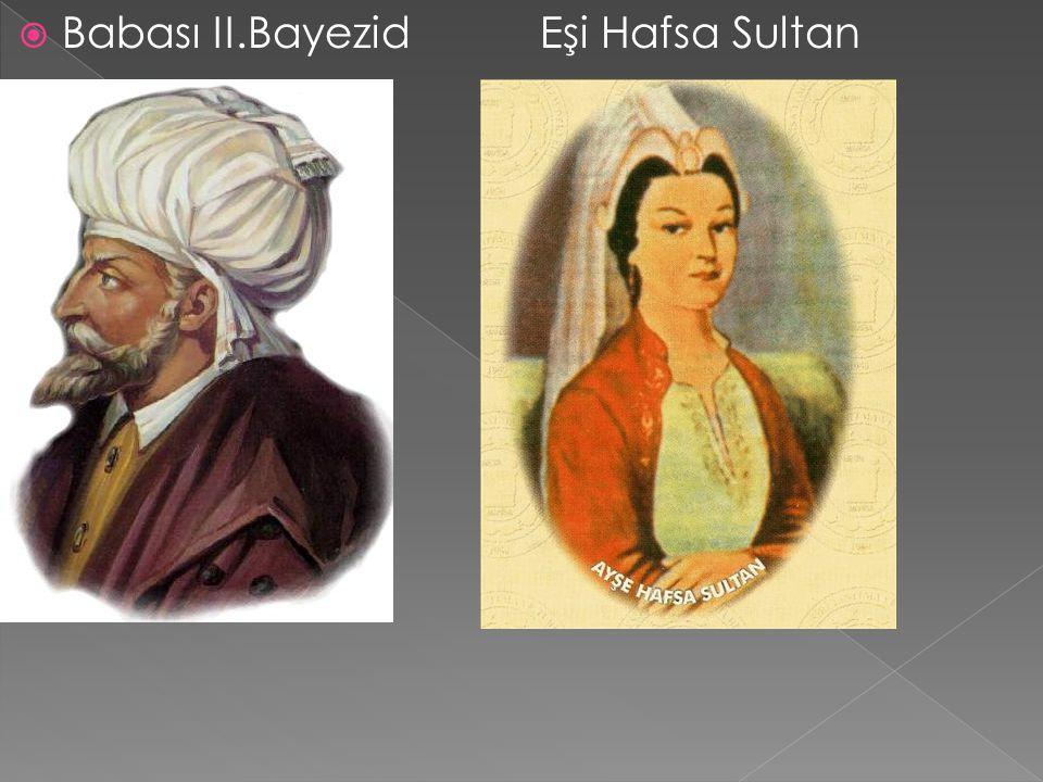 Babası II.Bayezid Eşi Hafsa Sultan
