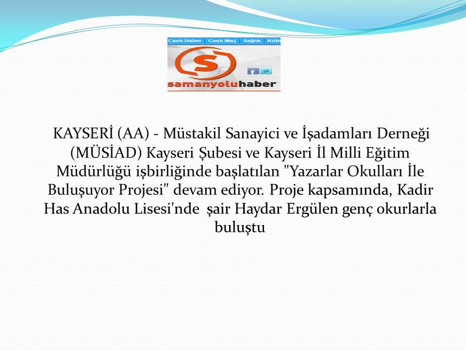 KAYSERİ (AA) - Müstakil Sanayici ve İşadamları Derneği (MÜSİAD) Kayseri Şubesi ve Kayseri İl Milli Eğitim Müdürlüğü işbirliğinde başlatılan Yazarlar Okulları İle Buluşuyor Projesi devam ediyor.