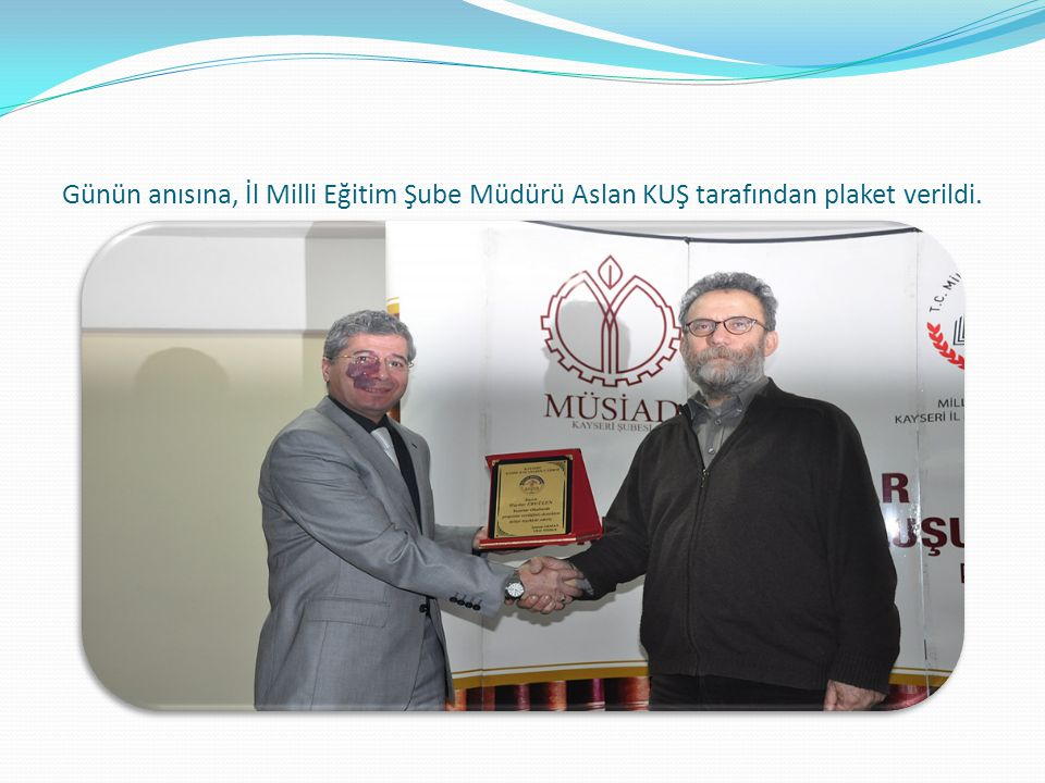 Günün anısına, İl Milli Eğitim Şube Müdürü Aslan KUŞ tarafından plaket verildi.