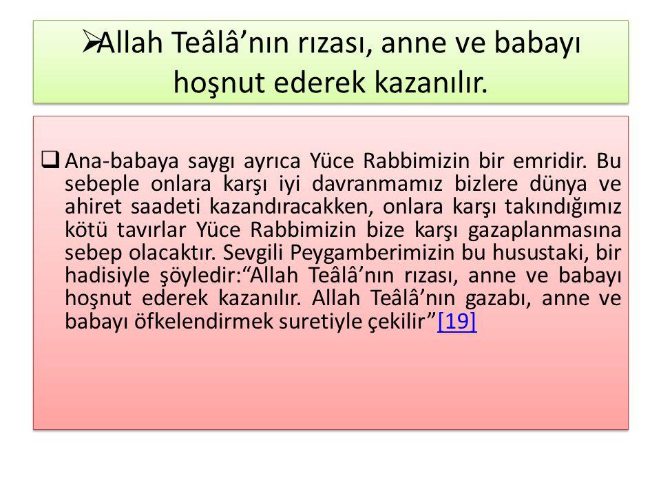 Allah Teâlâ'nın rızası, anne ve babayı hoşnut ederek kazanılır.